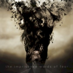 The Imprisoned Words of Fear by Verbal Delirium