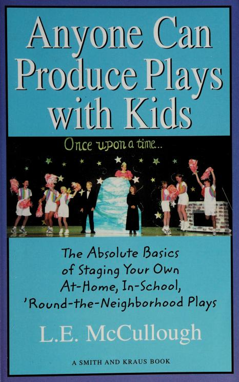 Anyone can produce plays with kids by L. E. McCullough