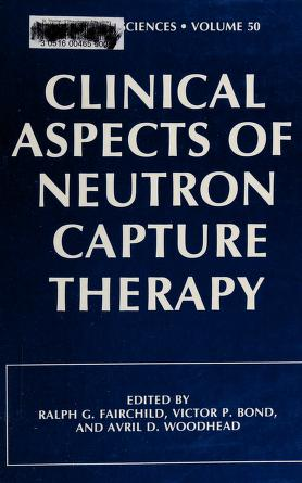 Cover of: Clinical aspects of neutron capture therapy   edited by Ralph G. Fairchild, Victor P. Bond, and Avril D. Woodhead ; technical editor, Katherine Vivirito.
