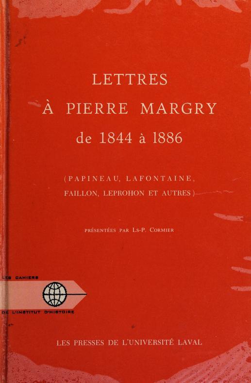 Lettres à Pierre Margry de 1844 à 1886 (Papineau, Lafontaine, Faillon, Leprohon et autres) by Louis P. Cormier