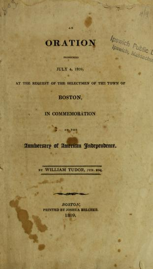 An oration pronounced July 4, 1809, at the request of the selectmen of the town of Boston by Tudor, William