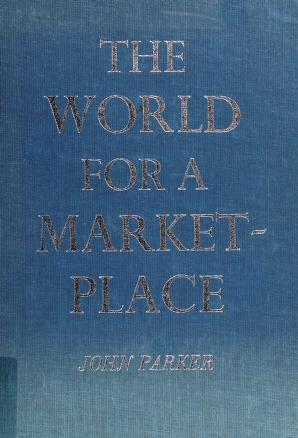 Cover of: The world for a marketplace | Parker, John